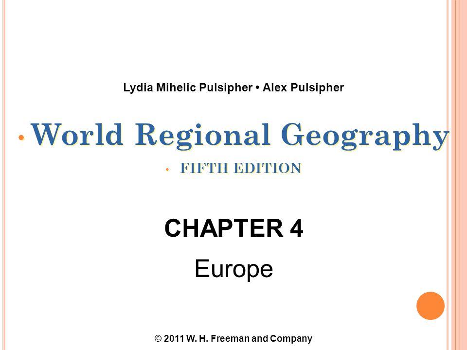 World Regional Geography FIFTH EDITION World Regional Geography FIFTH EDITION CHAPTER 4 Europe Lydia Mihelic Pulsipher Alex Pulsipher © 2011 W.