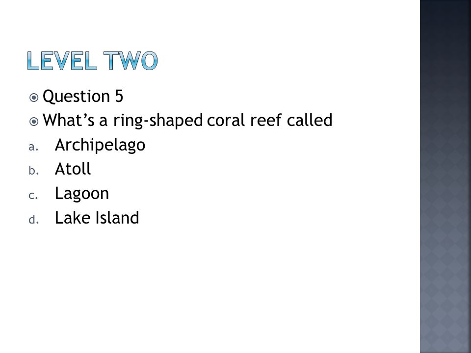  Question 5  What's a ring-shaped coral reef called a.