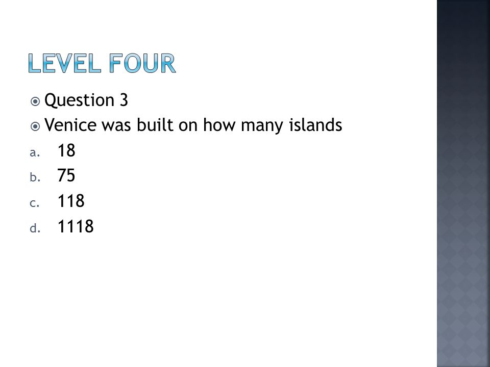  Question 3  Venice was built on how many islands a. 18 b. 75 c. 118 d. 1118