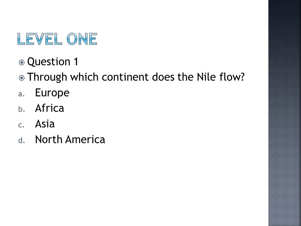  Question 1  Through which continent does the Nile flow.