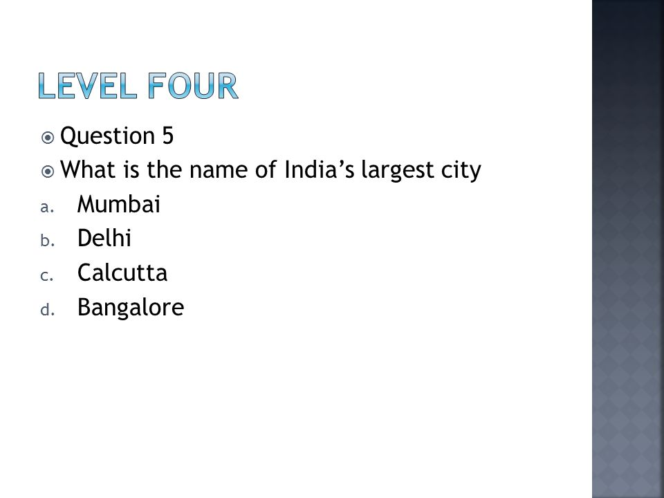  Question 5  What is the name of India's largest city a. Mumbai b. Delhi c. Calcutta d. Bangalore