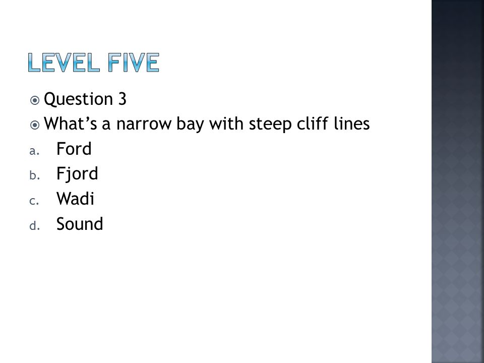  Question 3  What's a narrow bay with steep cliff lines a. Ford b. Fjord c. Wadi d. Sound