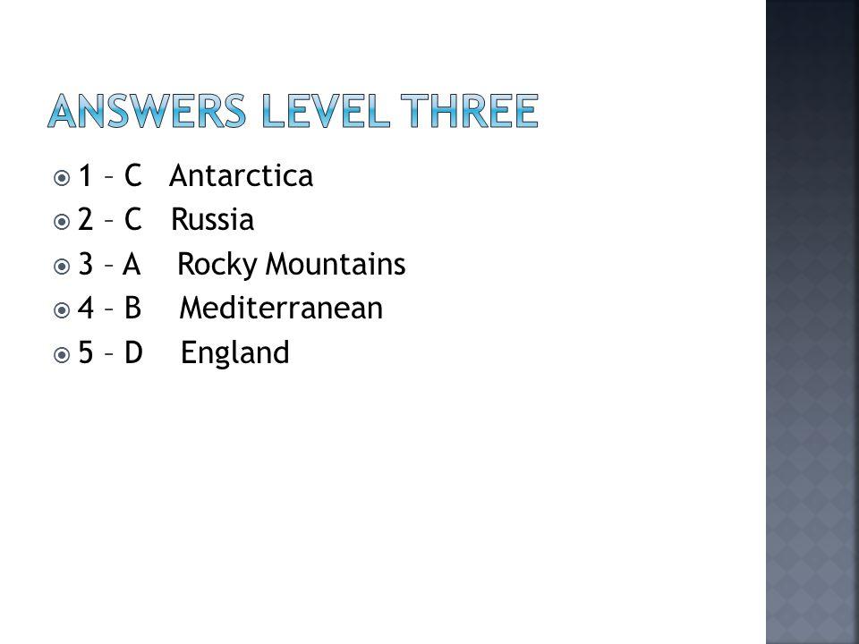  1 – C Antarctica  2 – C Russia  3 – A Rocky Mountains  4 – B Mediterranean  5 – D England