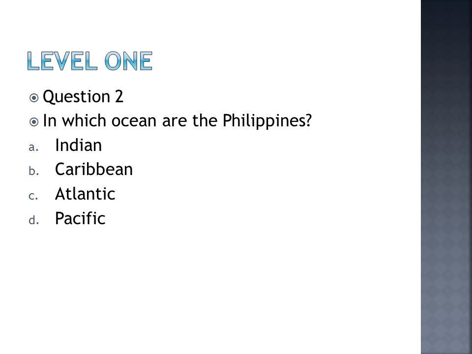  Question 2  In which ocean are the Philippines a. Indian b. Caribbean c. Atlantic d. Pacific