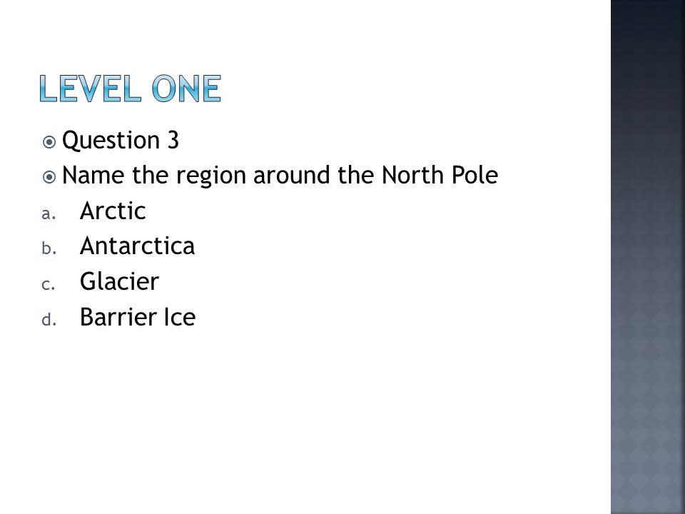  Question 3  Name the region around the North Pole a.