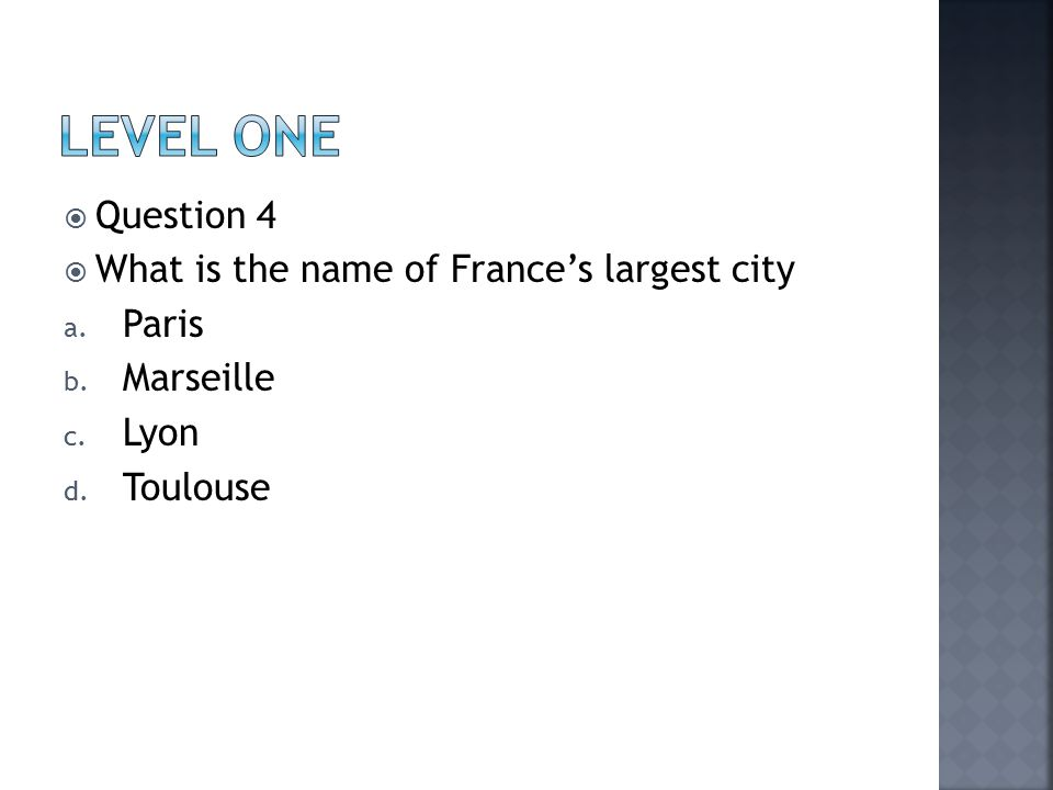  Question 4  What is the name of France's largest city a. Paris b. Marseille c. Lyon d. Toulouse