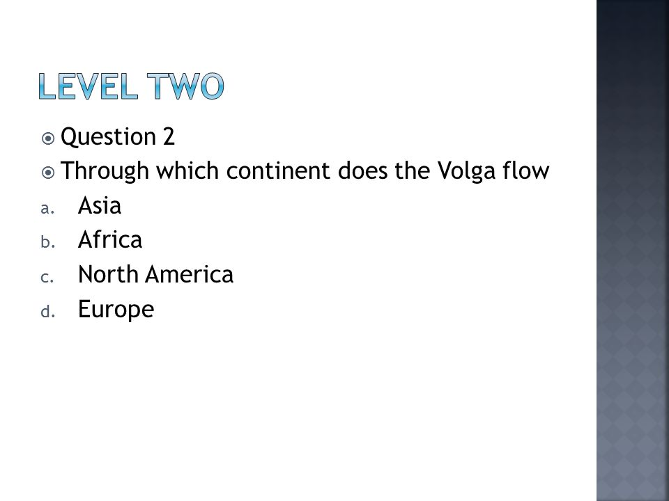  Question 2  Through which continent does the Volga flow a.