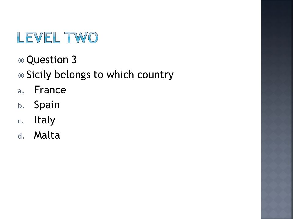  Question 3  Sicily belongs to which country a. France b. Spain c. Italy d. Malta