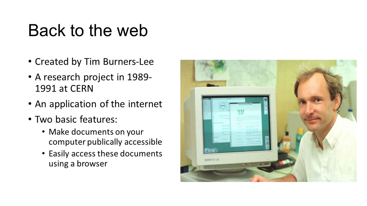 History Short reminder – the Web is not the Internet.