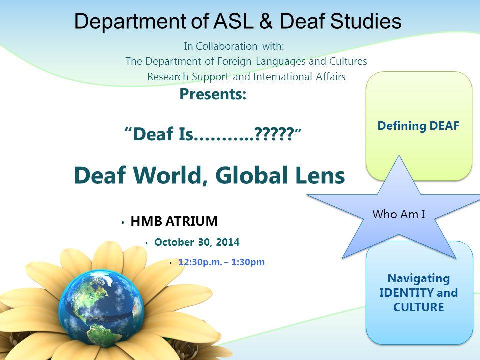 Presents: Deaf Is……….. . Deaf World, Global Lens HMB ATRIUM October 30, 2014 12:30p.m.