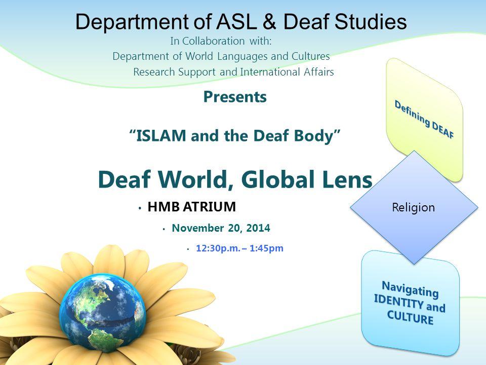 Presents ISLAM and the Deaf Body Deaf World, Global Lens HMB ATRIUM November 20, 2014 12:30p.m.