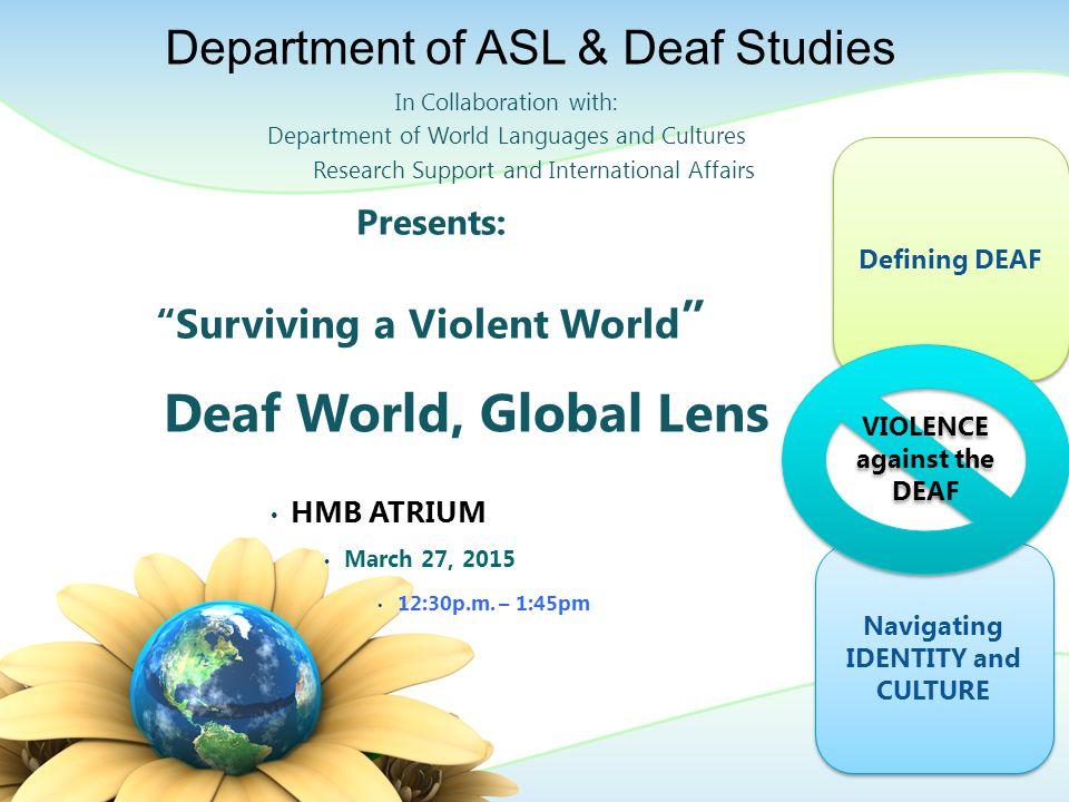 Presents: Surviving a Violent World Deaf World, Global Lens HMB ATRIUM March 27, 2015 12:30p.m.