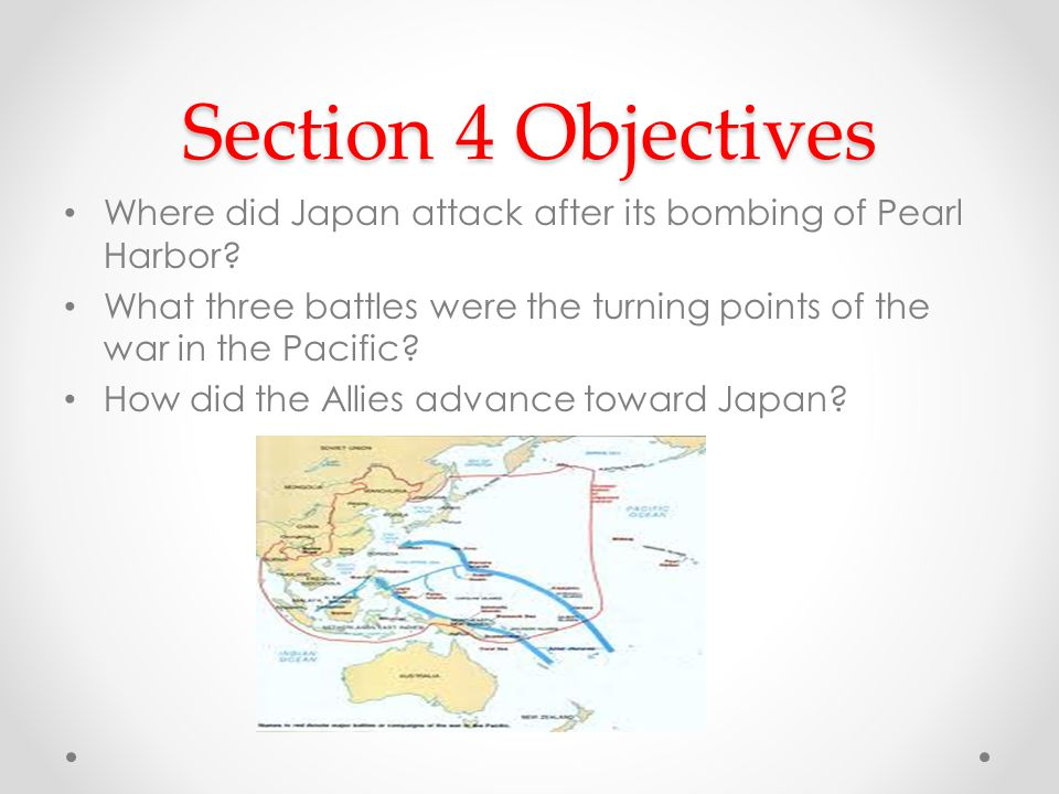 Section 4 Objectives Where did Japan attack after its bombing of Pearl Harbor.