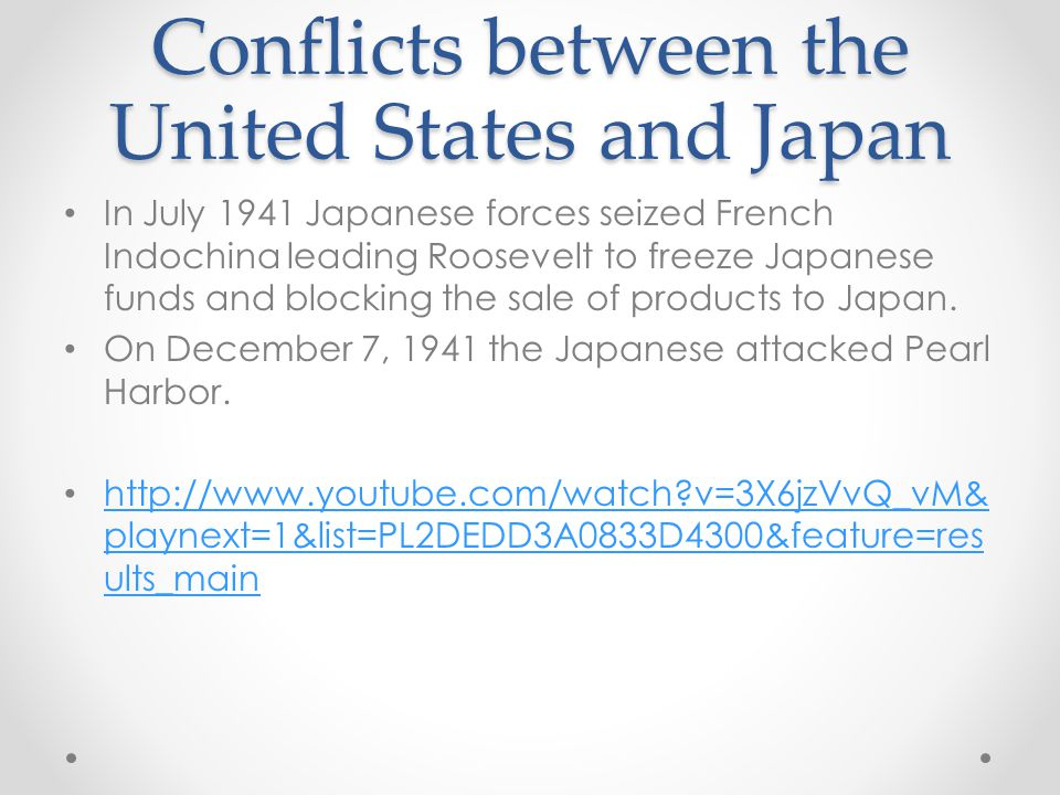 Conflicts between the United States and Japan In July 1941 Japanese forces seized French Indochina leading Roosevelt to freeze Japanese funds and blocking the sale of products to Japan.