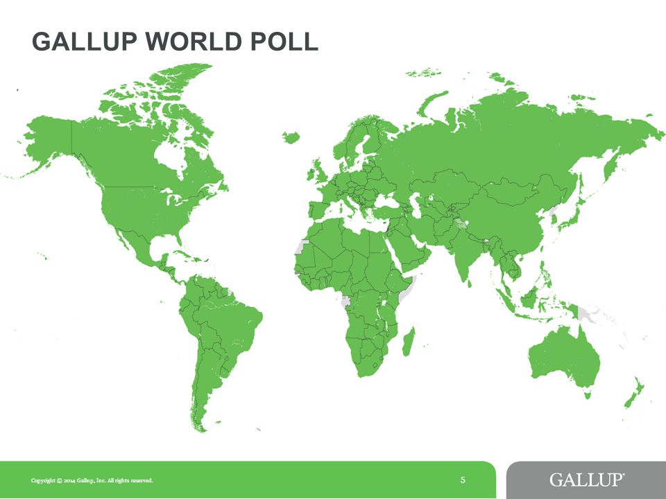 5 GALLUP WORLD POLL Copyright © 2014 Gallup, Inc. All rights reserved.