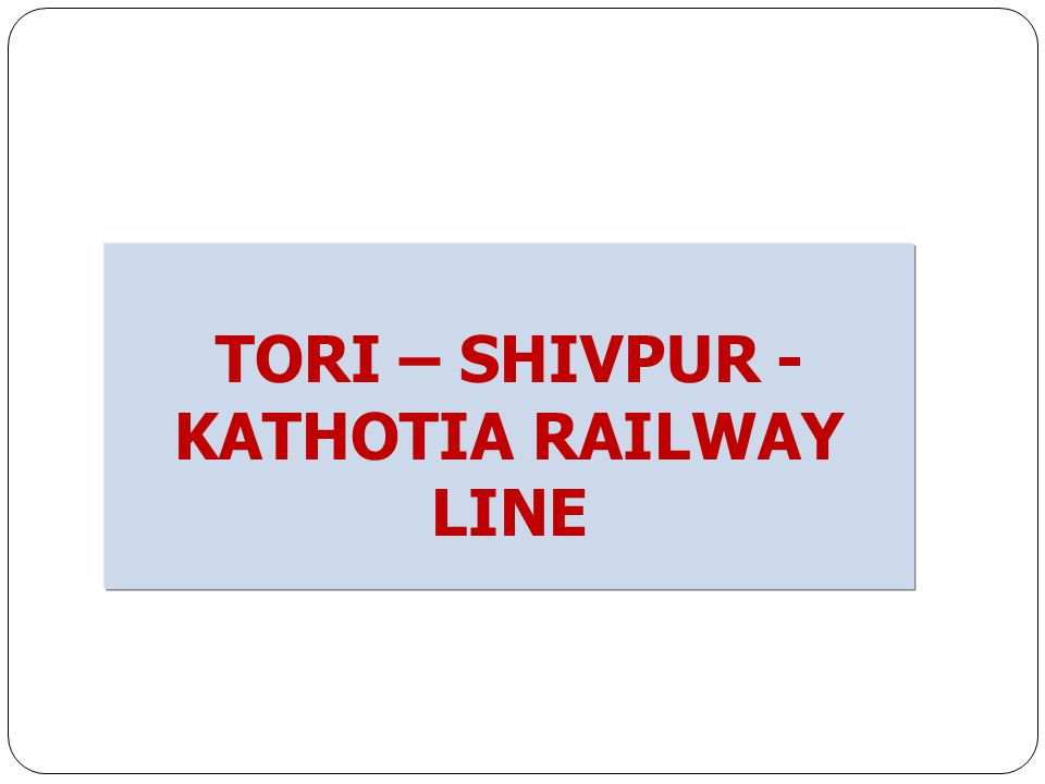 TORI – SHIVPUR - KATHOTIA RAILWAY LINE