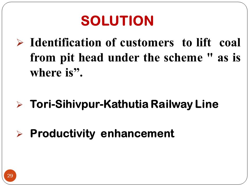 SOLUTION  Identification of customers to lift coal from pit head under the scheme