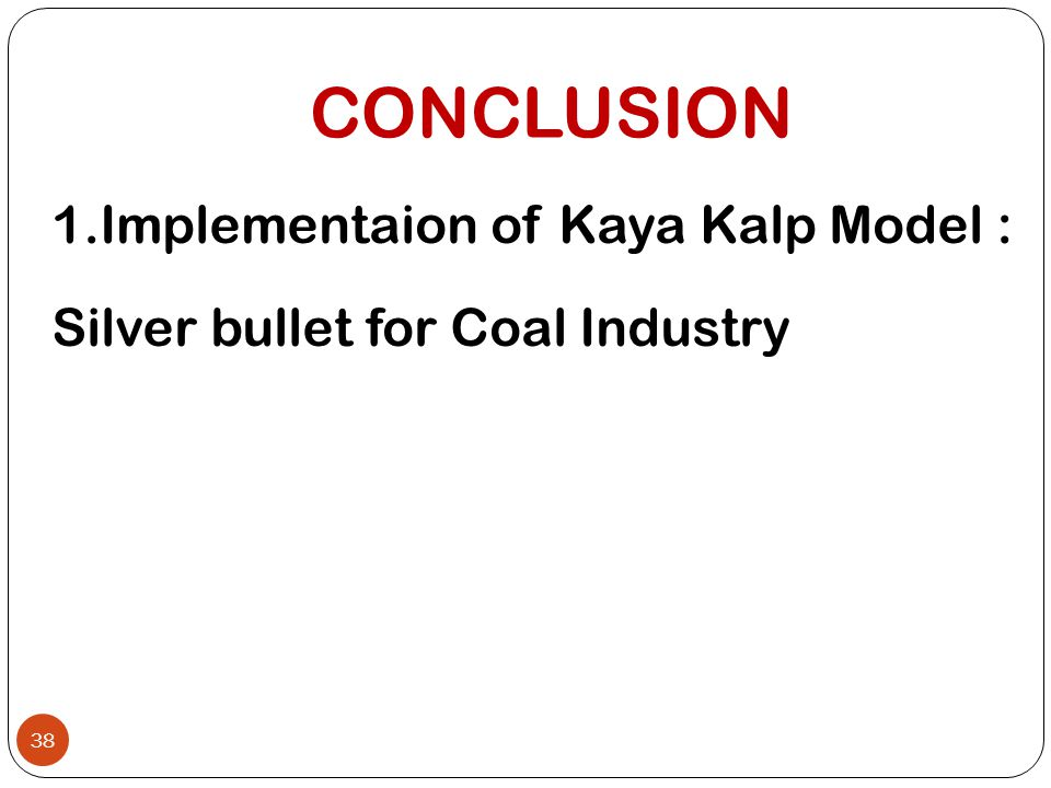 CONCLUSION 38 1.Implementaion of Kaya Kalp Model : Silver bullet for Coal Industry