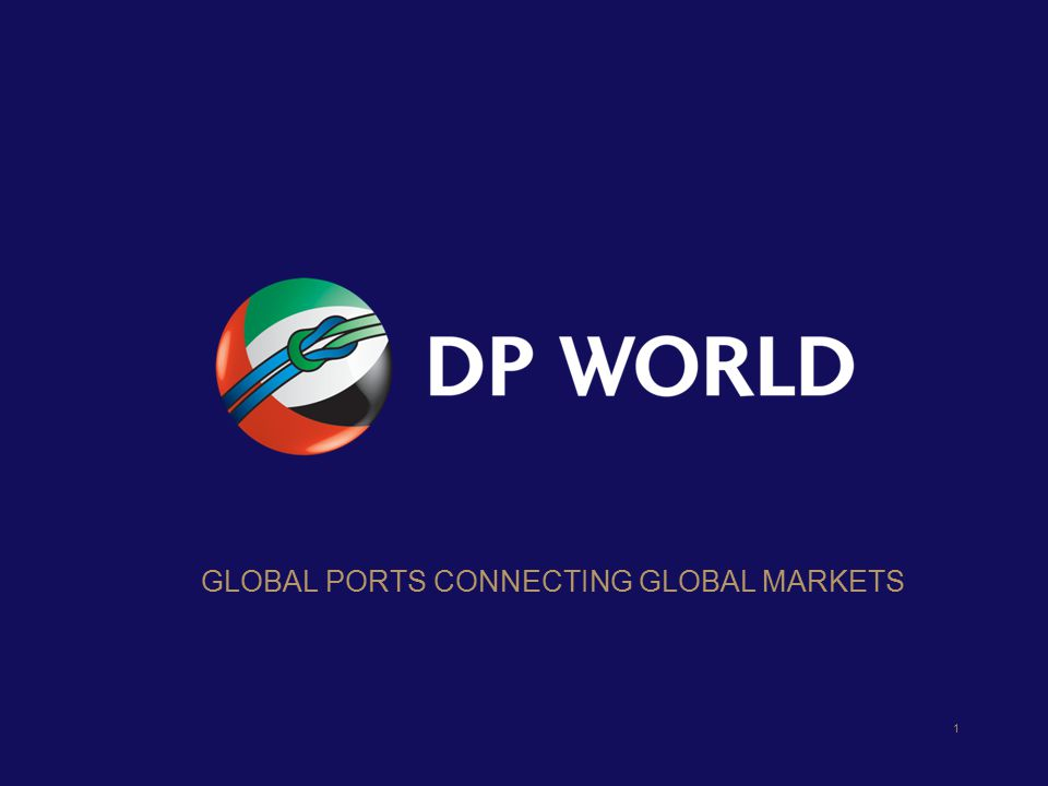 1 GLOBAL PORTS CONNECTING GLOBAL MARKETS