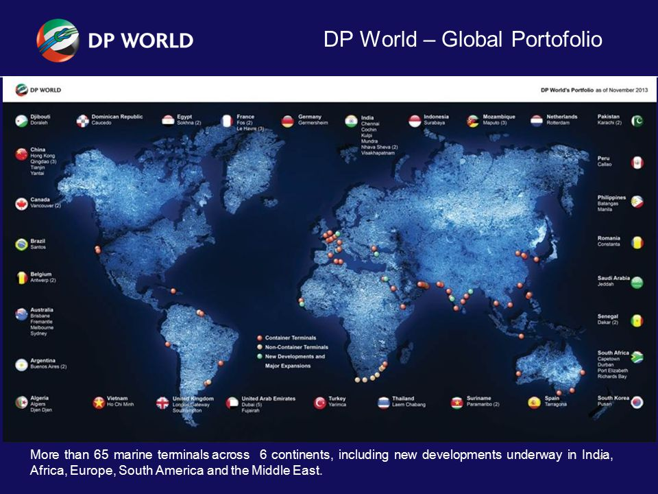 DP World – Global Portofolio 4 More than 65 marine terminals across 6 continents, including new developments underway in India, Africa, Europe, South