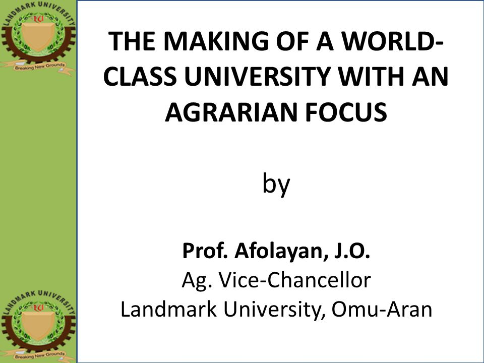 THE MAKING OF A WORLD- CLASS UNIVERSITY WITH AN AGRARIAN FOCUS by Prof.