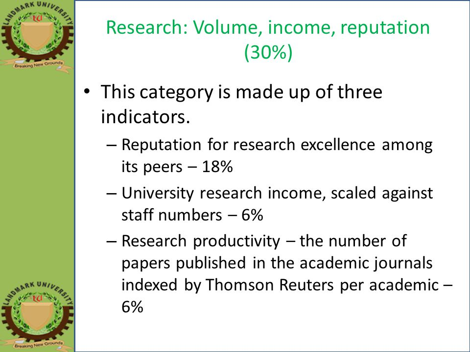 Research: Volume, income, reputation (30%) This category is made up of three indicators.