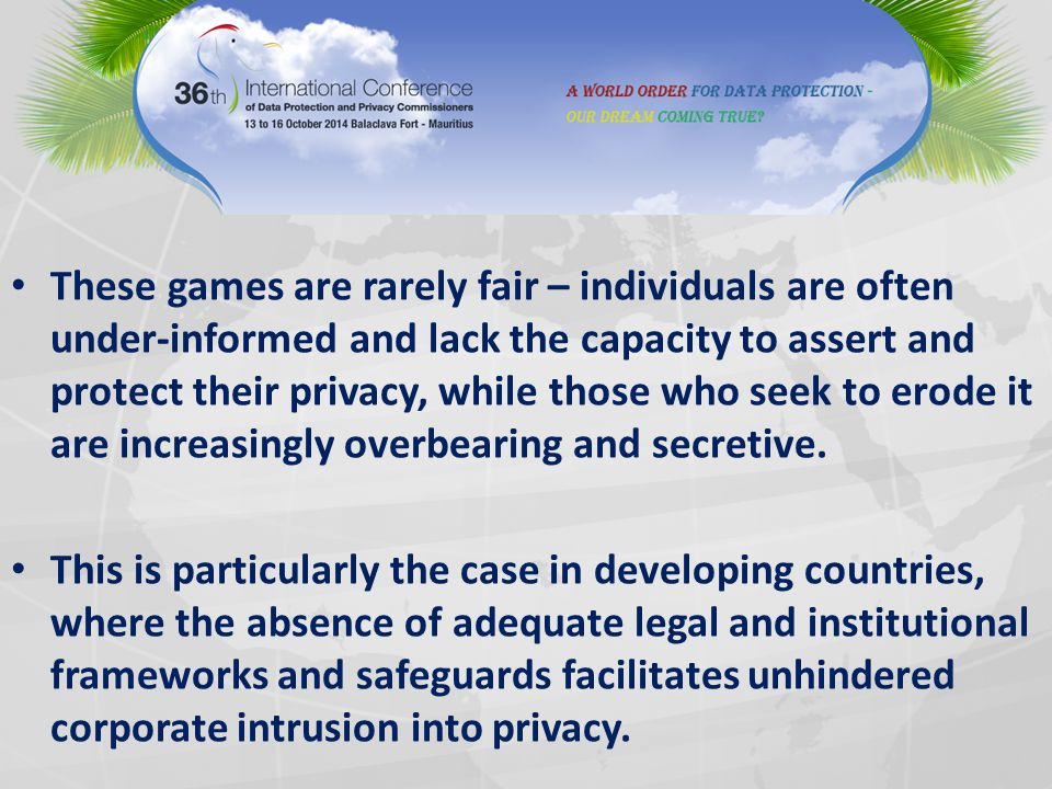 These games are rarely fair – individuals are often under-informed and lack the capacity to assert and protect their privacy, while those who seek to