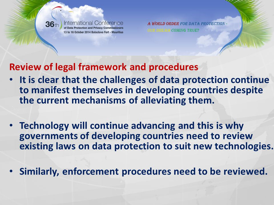 Review of legal framework and procedures It is clear that the challenges of data protection continue to manifest themselves in developing countries de