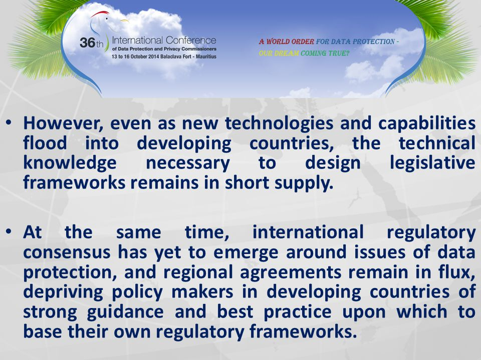 However, even as new technologies and capabilities flood into developing countries, the technical knowledge necessary to design legislative frameworks