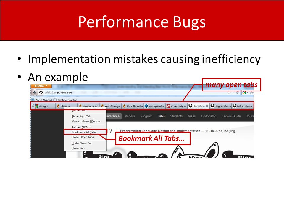 Performance Bugs Implementation mistakes causing inefficiency An example Bookmark All Tabs… many open tabs