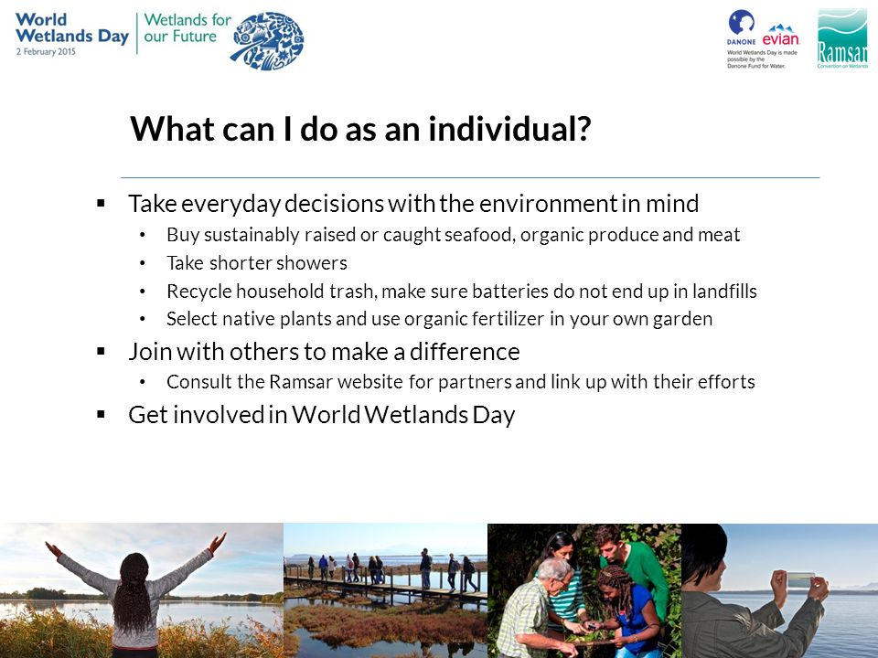 What can I do as an individual?  Take everyday decisions with the environment in mind Buy sustainably raised or caught seafood, organic produce and m