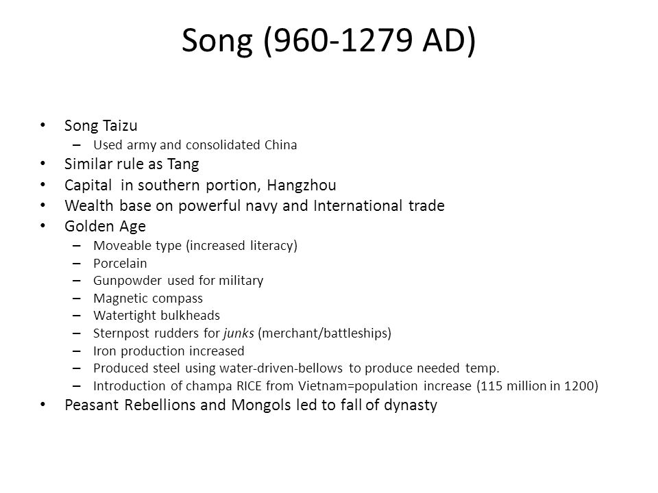Song (960-1279 AD) Song Taizu – Used army and consolidated China Similar rule as Tang Capital in southern portion, Hangzhou Wealth base on powerful na