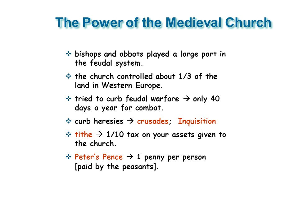 The Power of the Medieval Church  bishops and abbots played a large part in the feudal system.  the church controlled about 1/3 of the land in Weste