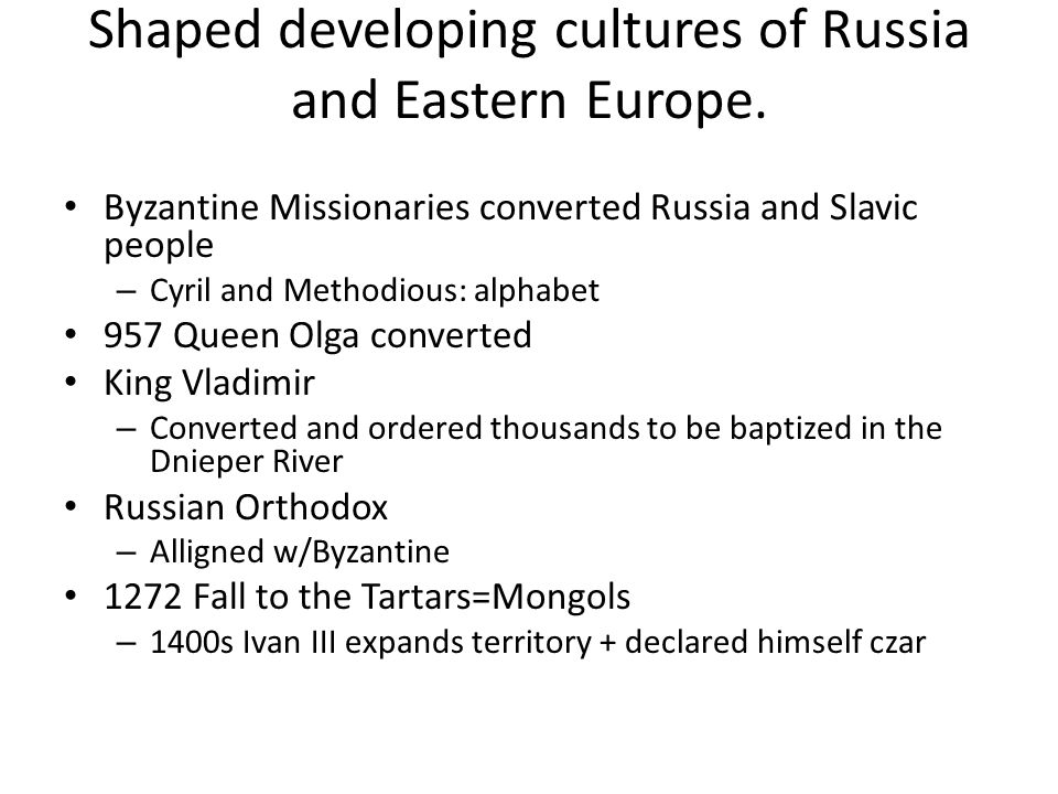 Shaped developing cultures of Russia and Eastern Europe. Byzantine Missionaries converted Russia and Slavic people – Cyril and Methodious: alphabet 95