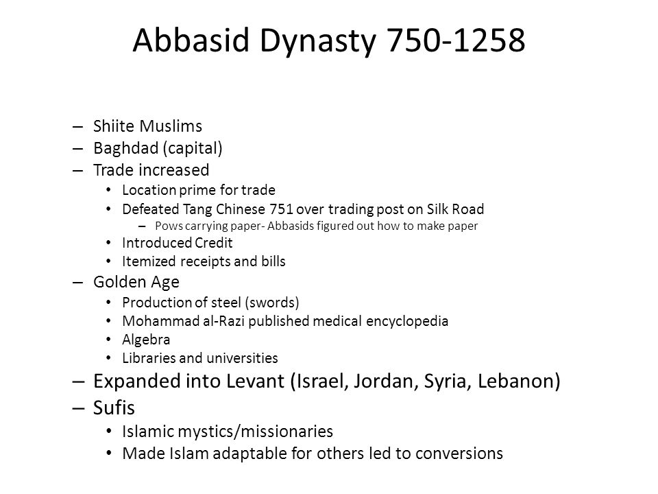 Abbasid Dynasty 750-1258 – Shiite Muslims – Baghdad (capital) – Trade increased Location prime for trade Defeated Tang Chinese 751 over trading post o