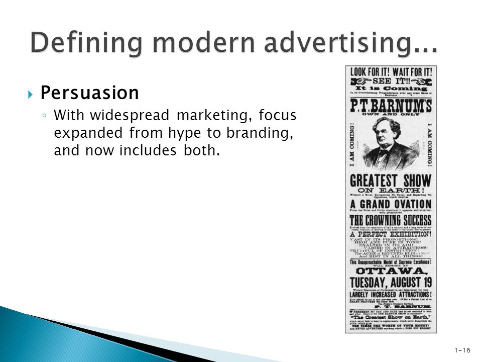  Persuasion ◦ With widespread marketing, focus expanded from hype to branding, and now includes both.
