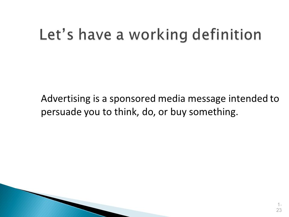 Advertising is a sponsored media message intended to persuade you to think, do, or buy something.