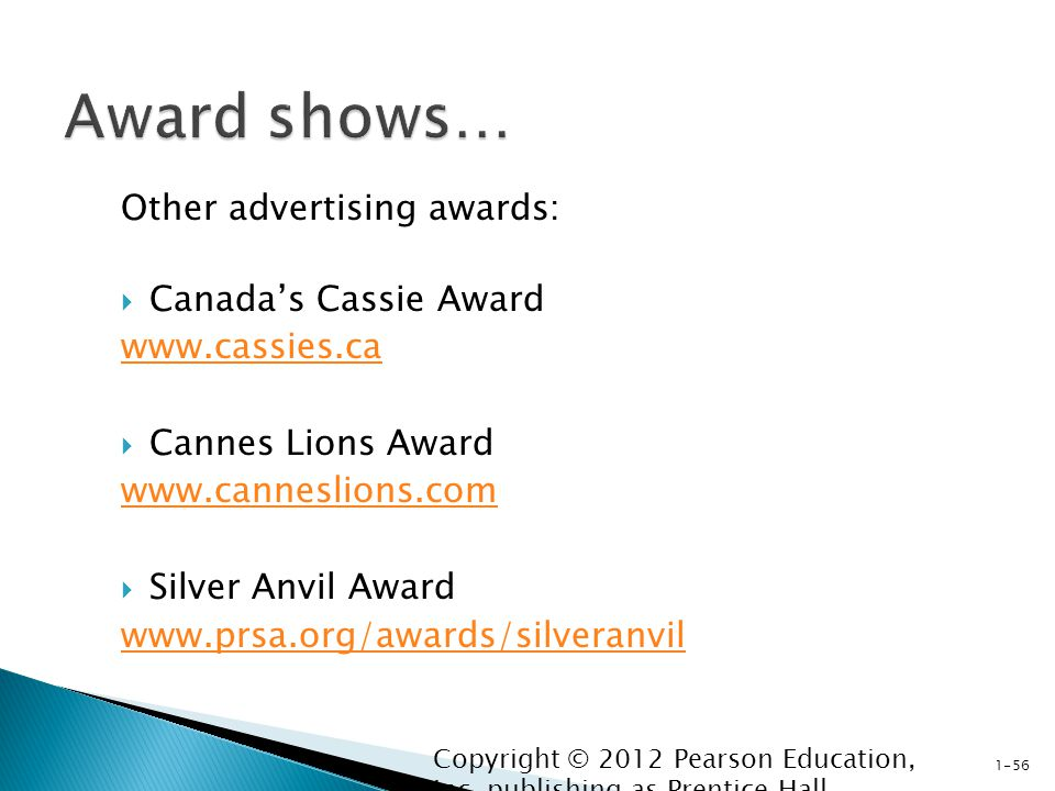 Other advertising awards:  Canada's Cassie Award www.cassies.ca  Cannes Lions Award www.canneslions.com  Silver Anvil Award www.prsa.org/awards/silveranvil Copyright © 2012 Pearson Education, Inc.