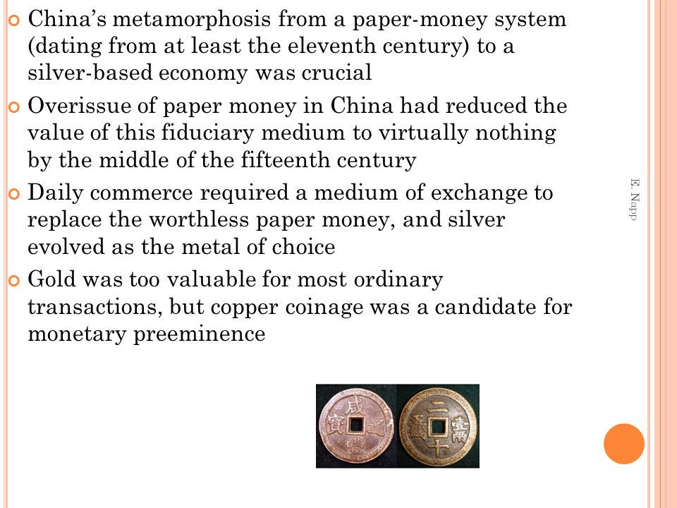 China's metamorphosis from a paper-money system (dating from at least the eleventh century) to a silver-based economy was crucial Overissue of paper m