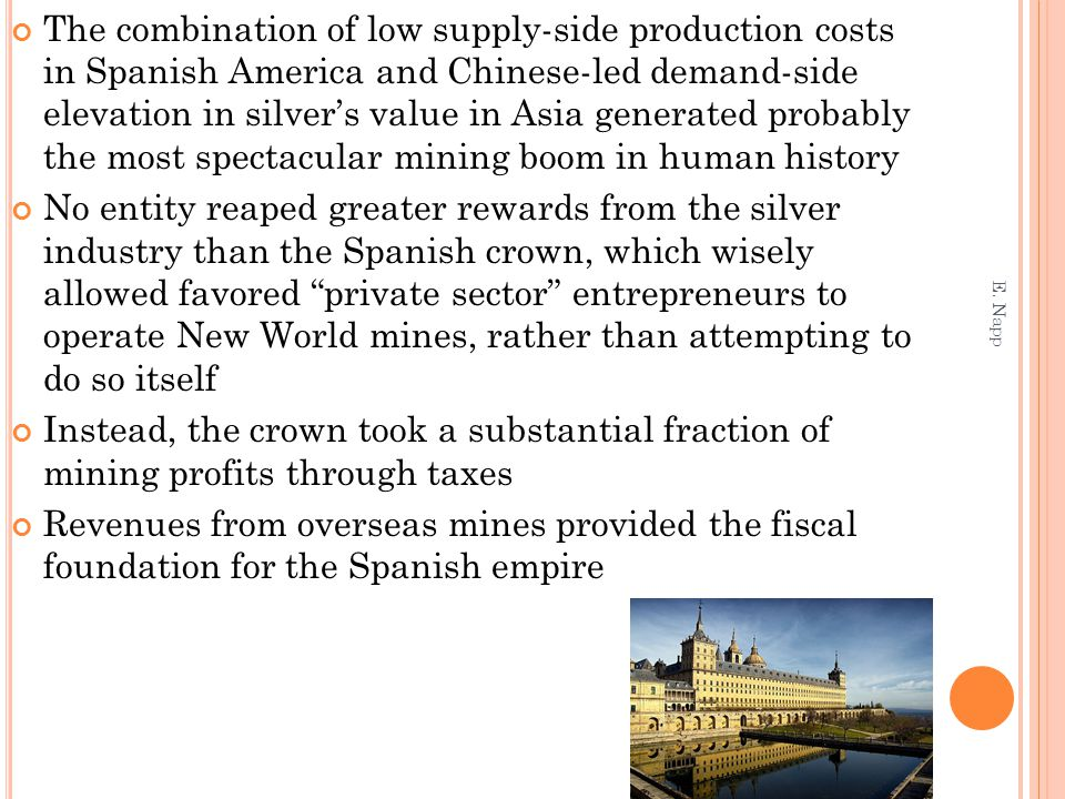The combination of low supply-side production costs in Spanish America and Chinese-led demand-side elevation in silver's value in Asia generated proba