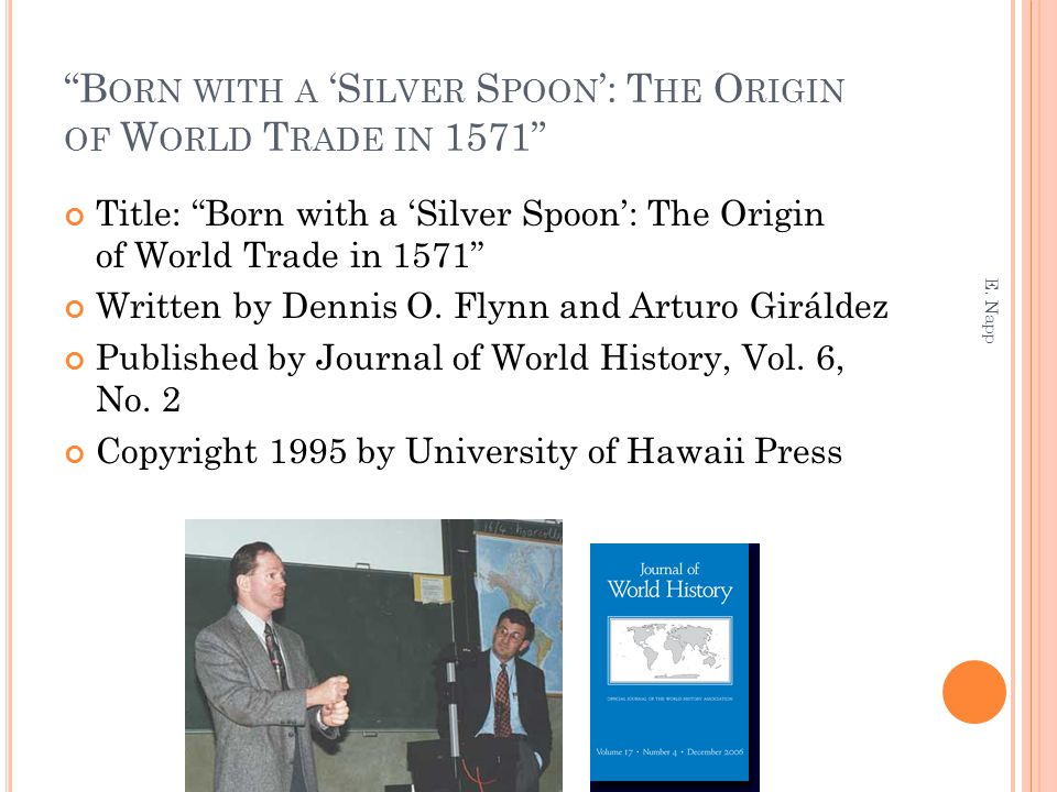 """B ORN WITH A 'S ILVER S POON ': T HE O RIGIN OF W ORLD T RADE IN 1571"" Title: ""Born with a 'Silver Spoon': The Origin of World Trade in 1571"" Written"