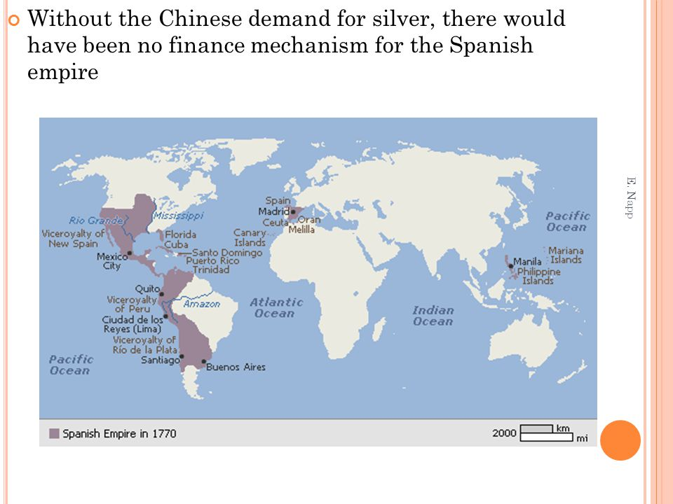 Without the Chinese demand for silver, there would have been no finance mechanism for the Spanish empire E. Napp