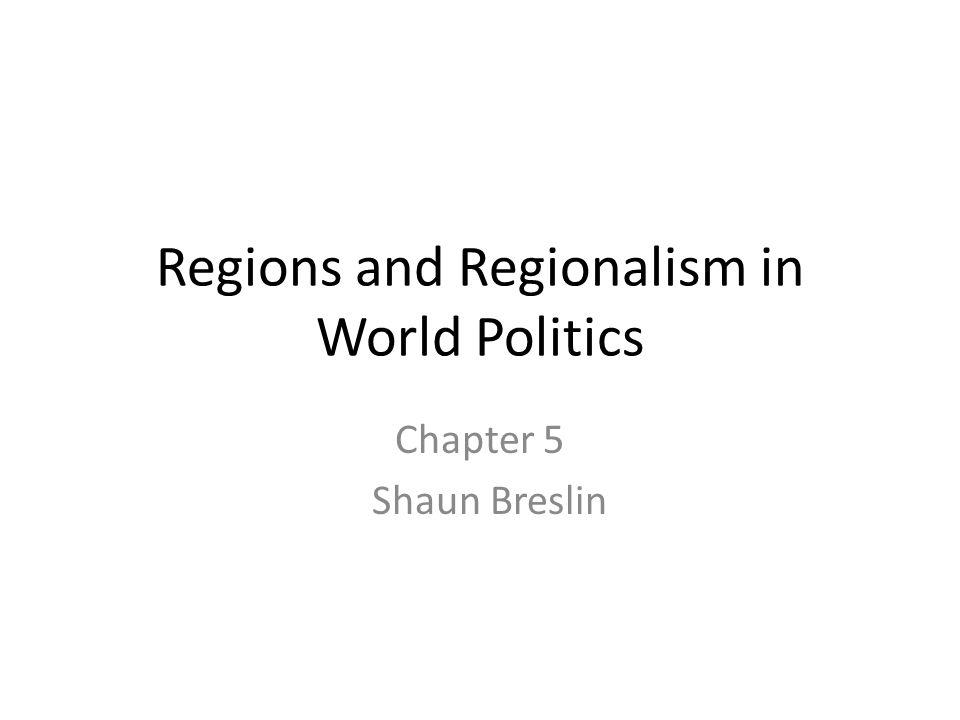 Regions and Regionalism in World Politics Chapter 5 Shaun Breslin