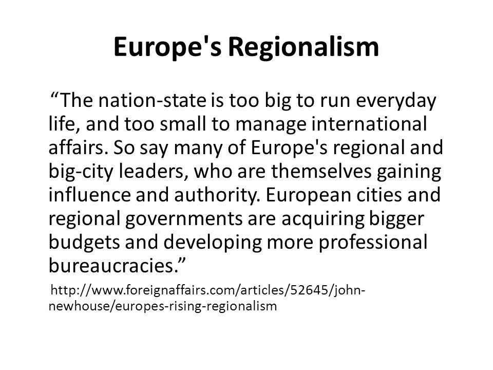 "Europe's Regionalism ""The nation-state is too big to run everyday life, and too small to manage international affairs. So say many of Europe's regiona"
