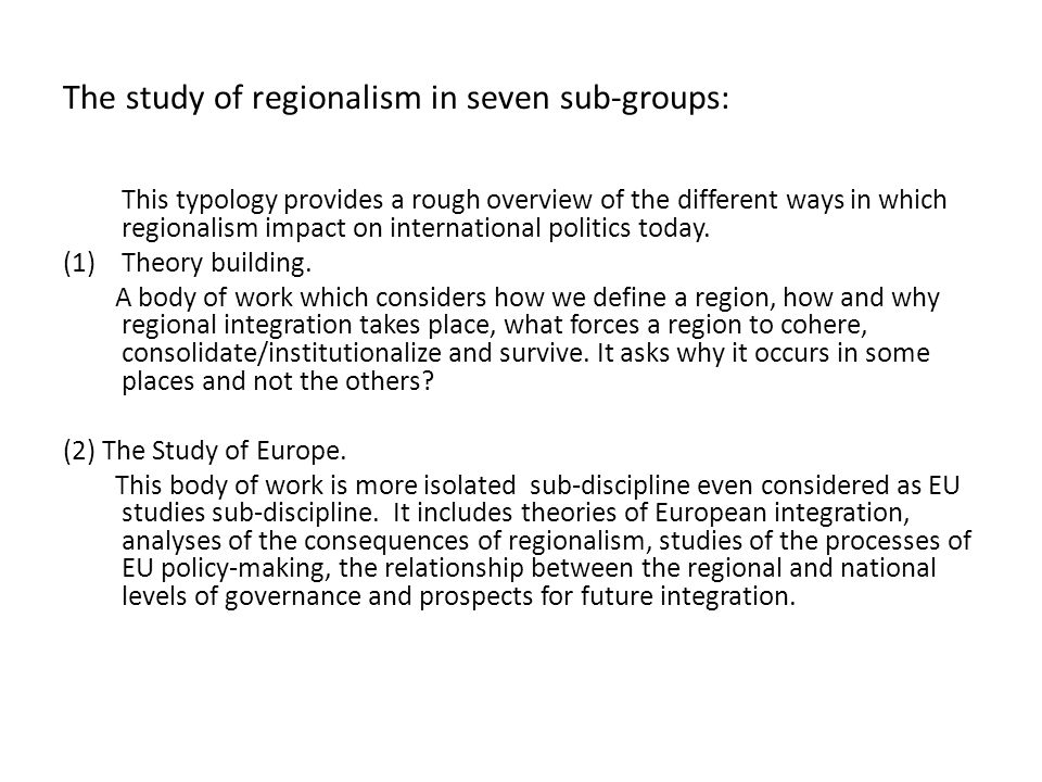 The study of regionalism in seven sub-groups: This typology provides a rough overview of the different ways in which regionalism impact on internation