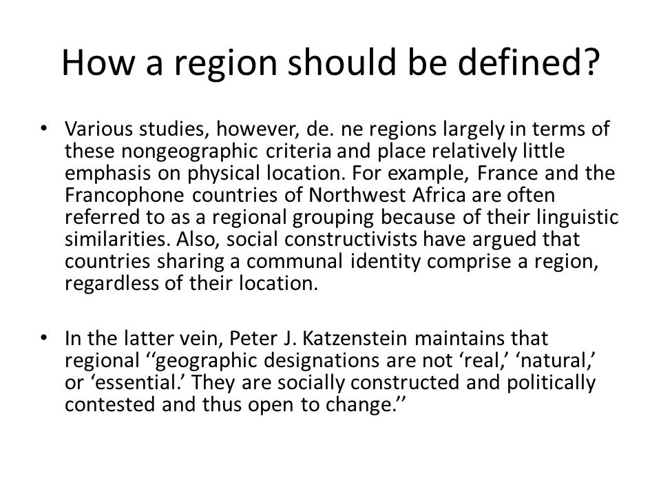 How a region should be defined? Various studies, however, de. ne regions largely in terms of these nongeographic criteria and place relatively little