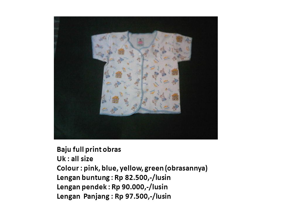 Celana panjang Rib Uk : all size Colour : pink, yellow, blue, green Polos : Rp 120.000,-/lusin Full print : Rp 130.000,-/lusin