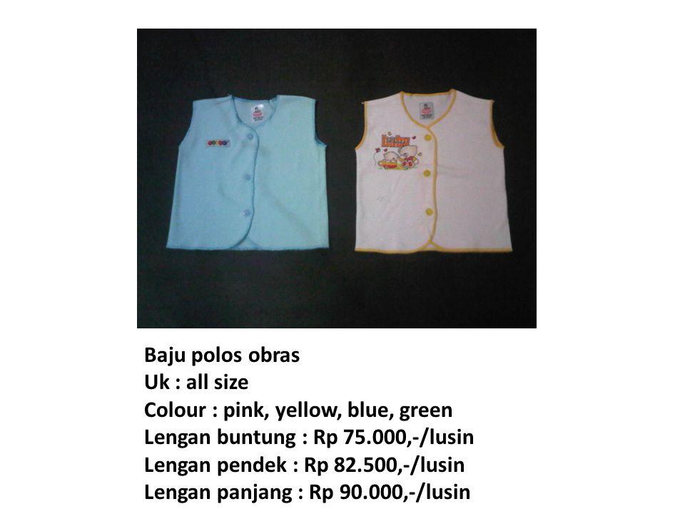 Baju polos obras Uk : all size Colour : pink, yellow, blue, green Lengan buntung : Rp 75.000,-/lusin Lengan pendek : Rp 82.500,-/lusin Lengan panjang : Rp 90.000,-/lusin
