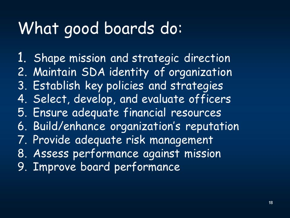 18 What good boards do: 1. Shape mission and strategic direction 2.