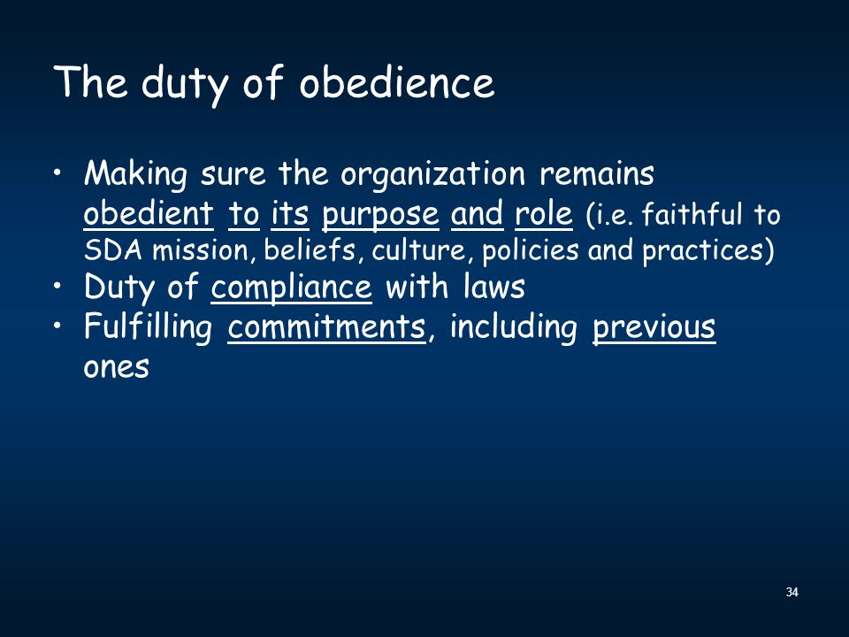 34 The duty of obedience Making sure the organization remains obedient to its purpose and role (i.e. faithful to SDA mission, beliefs, culture, polici